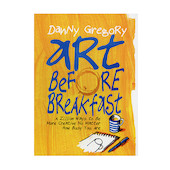 Art Before Breakfast by Danny Gregory