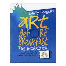 Art Before Breakfast: the Workbook by Danny Gregory